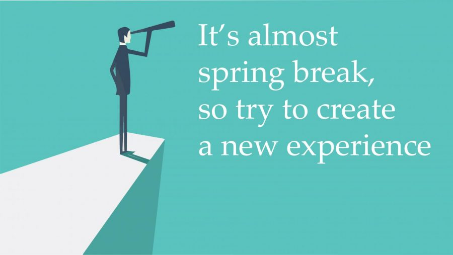 It's almost spring break, so try to create a new experience